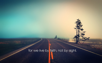 for we live by faith, not sight